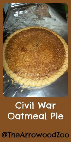 The Arrowood Zoo: Civil War Oatmeal Pie