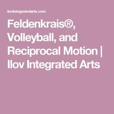 Feldenkrais®, Volleyball, and Reciprocal Motion   Ilov Integrated Arts