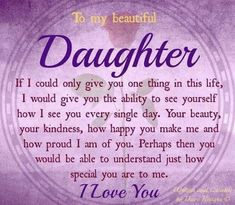 Mother daughter quotes - Wisdom To Inspire The Soul To my beautiful daughter Mom Quotes From Daughter, I Love My Daughter, My Beautiful Daughter, Love My Kids, Mother To Daughter Poems, Sayings About Daughters, Happy Birthday Beautiful Daughter, Quotes About Daughters, Happy Daughters Day