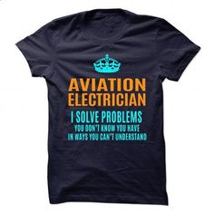 AVIATION-ELECTRICIAN - Solve problems - #shirt #cool t shirts. MORE INFO => https://www.sunfrog.com/No-Category/AVIATION-ELECTRICIAN--Solve-problems.html?60505