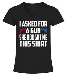 I Asked For A Gun She Bought T-Shirt