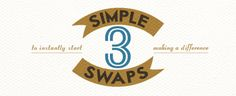 3 Simple Swaps to instantly start making a difference...