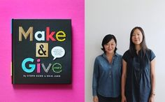Make and Give: Simple and Modern Crafts to Brighten Every Day by Steph Hung and Erin Jang.