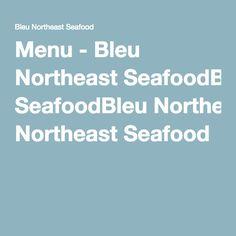 Menu - Bleu Northeast SeafoodBleu Northeast Seafood