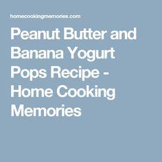 Peanut Butter and Banana Yogurt Pops Recipe - Home Cooking Memories