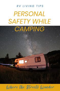 Use these keywords: campground safety tips, booking reservations at campgrounds, traveling full-time in an RV