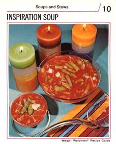 3 candles make this INSPIRATION soup...even one less candle and all it would be is leftover veggies in tomato juice.