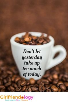Don't let yesterday take up too much of today - friendship inspiration quote (+ 25 cheer up texts for friends! Cheer Up Quotes, Our Love Quotes, Inspirational Quotes For Women, Happy Quotes, Inspiring Quotes, Cheer Up Friends, Don't Let, Let It Be, Coffee Coupons