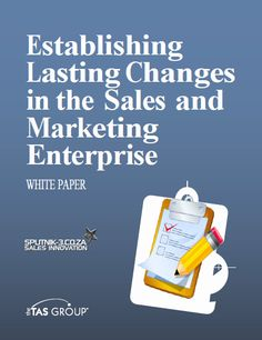 Establishing Lasting Changes in the Sales and Marketing Enterprise.