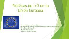 Políticas de I+D en la Unión Europea  Universidad de Valencia (España)  Economía de la Unión Europea y las instituciones...