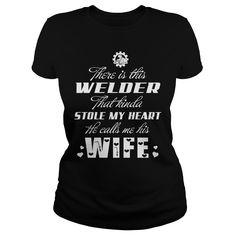 Welder stole my heart - welder' s wife t shirts and hoodies
