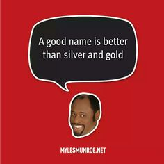 ''A good name is better than silver and gold.'' #mylesmunroe