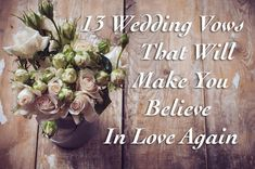 13 Nontraditional Wedding Vows That Will Make You Believe In Love Again. Love some of these.