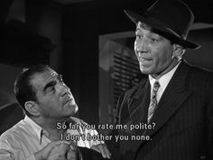 "Dewey Robinson and Mike Mazurki in the 1944 film noir ""Murder My Sweet.""  I never could get this line...glad someone posted the subtitle."