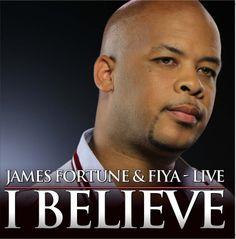 The Black Gospel Blog: James Fortune & FIYA - I Believe: Live