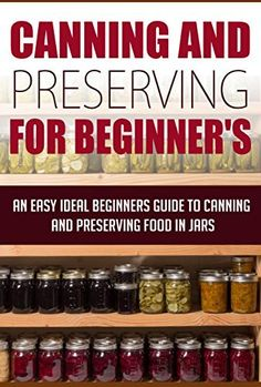 Canning & Preserving for Beginners-An Easy & Ideal Beginner's GuideTo Canning & Preserving Food In Jars:  (survival pantry,canning & preserving Book 2) by Edward Tracy, amzn