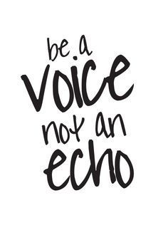 Be A Voice Not An Echo inspirational quote #free printables #freebies on the blog houseofhipsters.c... go snag em!