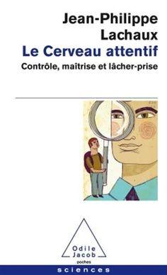 Le Cerveau attentif: Contrôle, maîtrise et lâcher-prise de Jean-Philippe Lachaux http://www.amazon.fr/dp/2738129277/ref=cm_sw_r_pi_dp_pWX7vb1XHS3YS