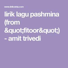 "lirik lagu pashmina (from ""fitoor"") - amit trivedi"
