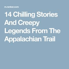 14 Chilling Stories And Creepy Legends From The Appalachian Trail