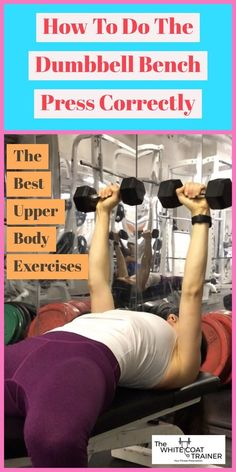 How To Do Dumbbell Bench Press Correctly And Safely Dumbell Workout Bench Press Upper Body Workout