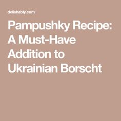 Pampushky Recipe: A Must-Have Addition to Ukrainian Borscht