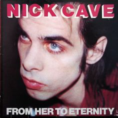 Nick Cave Featuring The Bad Seeds* - From Her To Eternity