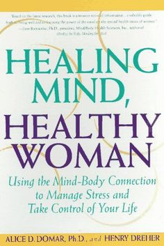 Healing Mind, Healthy Woman: Using the Mind-Body Connection to Manage Stress and Take Control of Your Life by Alice D. Domar Ph.D.,http://www.amazon.com/dp/0385318944/ref=cm_sw_r_pi_dp_NdUJsb0BZAQGJ6ZA