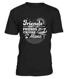 CHECK OUT OTHER AWESOME DESIGNS HERE!     Cruise Shirts, Friends Don't Let Friends Cruise Alone Shirt, Cruise T Shirts, Cruise Shirts Friends Don't Let Friends Cruise Alone Shirts   Funny Cruise Shirts, Cruise T Shirts For Men, Cruise T Shirts For Kids     TIP: If you buy 2 or more (hint: make a gift for someone or team up) you'll save quite a lot on shipping.      Guaranteed safe and secure checkout via:     Paypal | VISA | MASTERCARD        Click the GREEN BUTTON, select yo...