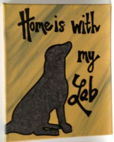 Home is with my Lab    Hand Painted Quote on 8 x 10 Canvas  BLack LAB on Etsy, $20.00