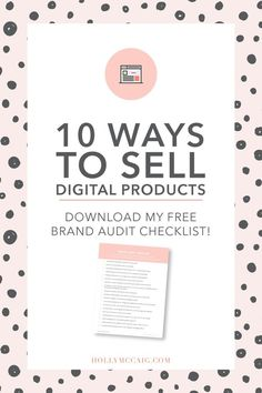 Are you selling a digital product? Looking for convenient ways to give it to your audience? Check out this post where I share 10 ways to sell a digital product! Plus download my free brand audit checklist. https://hollymccaig.com/10-ways-to-sell-digital-products/