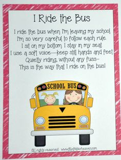"FREEBE!! (7 Behavior Posters in All)  ""I Ride On The Bus"" Classroom Poster--Fun chant to remind students about appropriate bus behavior before they leave school each day.  ""I ride on the bus, when I'm leaving my school. I'm so very careful to follow each rule. I sit on my bottom. I stay in my seat. I use a soft voice--keep still hands and feet. Quietly riding, without any fuss-- This is the way that I ride on the bus!  All rights reserved:  www.filefolderheaven.com"