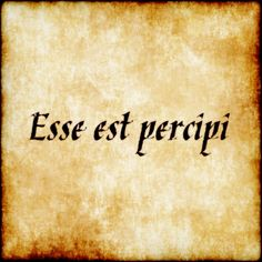Esse est percipi - To be is to be perceived. #latin #phrase #quote #quotes - Follow us at facebook.com/LatinQuotesPhrases