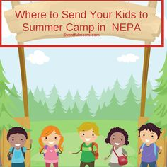 Where to Send Your Kids to Summer Camp in  NEPA