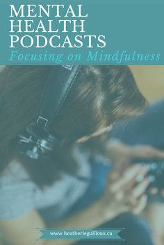 4 fantastic podcast options for you to listen to on your way to work or any time of the day focusing on the topic of mindfulness - blog post via @hleguilloux | mental health | wellness | audio | video