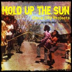 Cloud City Projects ft Gatsby The Great & Truth Clipsy - Hold Up The Sun (Prod Caveman The Wise) (Single)Cloud City Projects ft Gatsby The Great & Truth Clipsy - Hold Up The Sun (Prod Caveman The Wise) (Single)