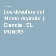 Los desafíos del 'Homo digitalis'   Ciencia   EL MUNDO (2016).