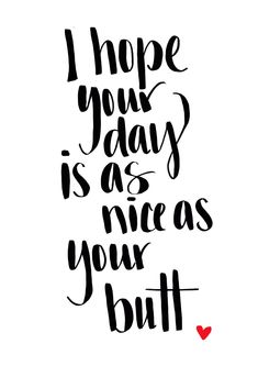 I hope your day is as nice as your butt - instant download by Yepsidoodle on Etsy