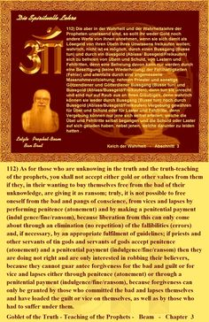 112) As for those who are unknowing in the truth and the truth-teaching of the prophets, you shall not accept either gold or other values from them if they, in their wanting to buy themselves free from the bad of their unknowledge, are giving it as ransom; truly, it is not possible to free oneself from the bad and pangs of conscience, from vices and lapses by performing penitence (atonement) and by making a penitential payment (indul gence/fine/ransom), because liberation from this can only…