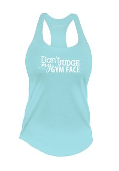 Don't Judge my Gym Face Workout Gym Tank