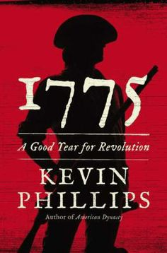 1775 : A Good Year for Revolution  By Kevin Phillips