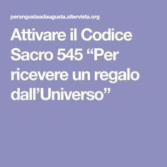 """Attivare il Codice Sacro 545 """"Per ricevere un regalo dall'Universo"""" Augusta, Sacramento, Self Improvement, Self Help, Health Fitness, Louise Hay, Mantra, Wicca, Buddha"""