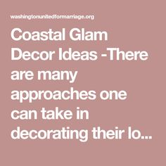 Coastal Glam Decor Ideas -There are many approaches one can take in decorating their log home aside from taking a traditional rustic or western approach. Coastal decorating is another great option that works well in rustic style construction. A coastal look can easily be achieved by incorporating a sandy palette,..