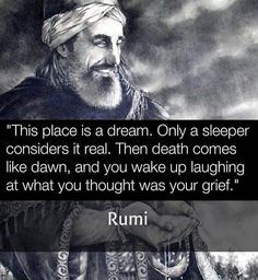 this place is a dream Rumi Kahlil Gibran, Wise Quotes, Inspirational Quotes, Best Rumi Quotes, Rumi Love, Rumi Poetry, A Course In Miracles, Quotation Marks, Spiritual Teachers