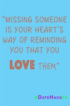 Love Quotes: Missing Someone Is Your Heart's Way of Reminding You That You Love Them #DateHack