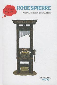 Amazon.fr - Robespierre - Philippe Lechermeier, Guillaume Long - Livres