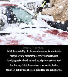 Jeżeli denerwuje Cię fakt, że w mroźne dni musisz codziennie skrobać szyby w samochodzie – przetrzyj je roztworem składającym się ...