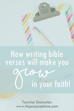How writing bible verses will make you grow in your faith | www.hispurposeinme.com