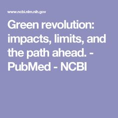 Green revolution: impacts, limits, and the path ahead. - PubMed - NCBI