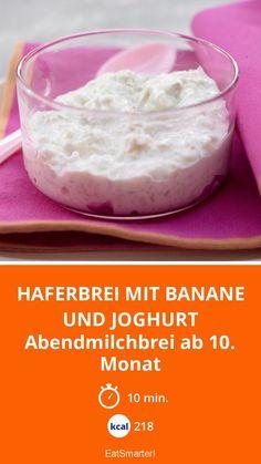 Haferbrei mit Banane und Joghurt - Abendmilchbrei ab 10. Monat - smarter - Kalorien: 218 Kcal - Zeit: 10 Min.   eatsmarter.de